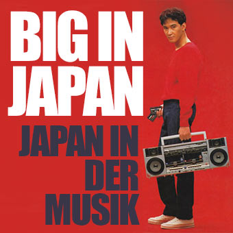 Big in Japan - Japan in der Musik